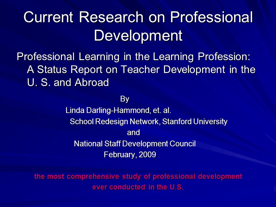 Current Research on Professional Development Professional Learning in the Learning Profession: A Status Report on Teacher Development in the U.