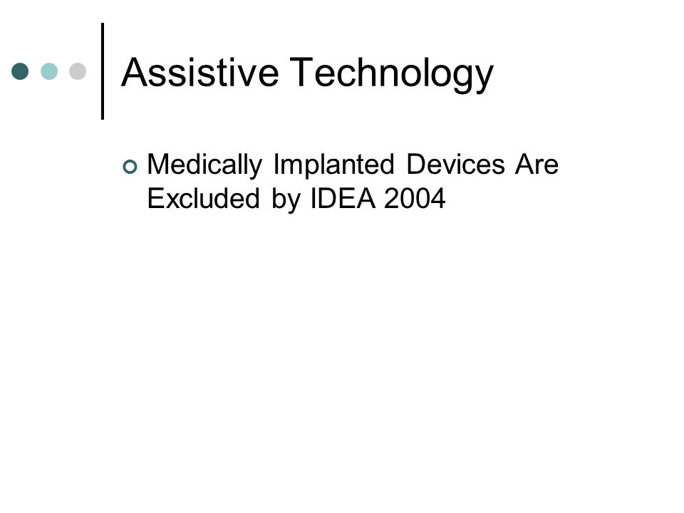 Assistive Technology Medically Implanted Devices Are Excluded by IDEA 2004