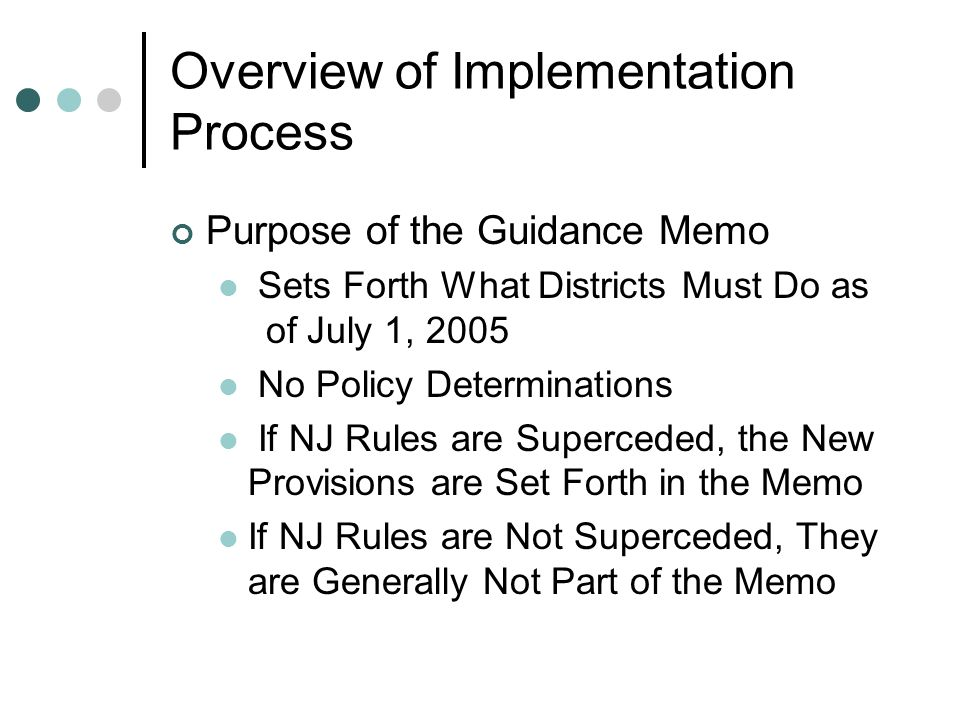 Overview of Implementation Process Purpose of the Guidance Memo Sets Forth What Districts Must Do as of July 1, 2005 No Policy Determinations If NJ Ru