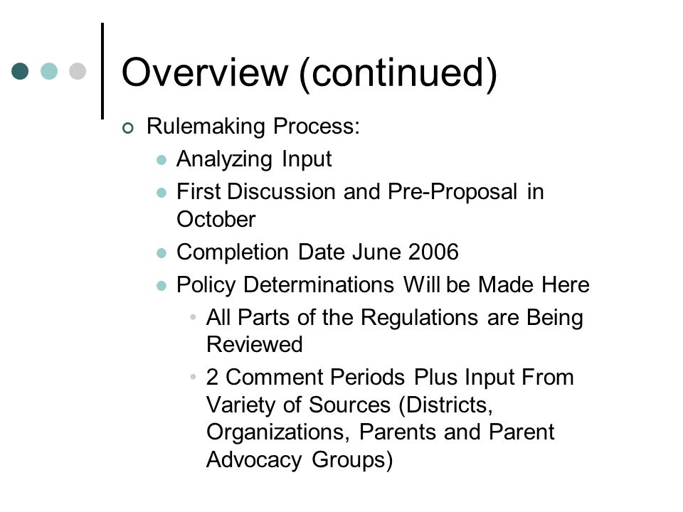 Overview (continued) Rulemaking Process: Analyzing Input First Discussion and Pre-Proposal in October Completion Date June 2006 Policy Determinations