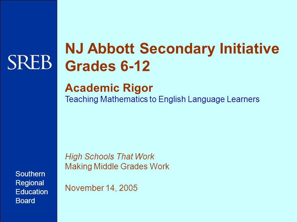 NJ Abbott Secondary Initiative Grades 6-12 Academic Rigor Teaching Mathematics to English Language Learners High Schools That Work Making Middle Grade