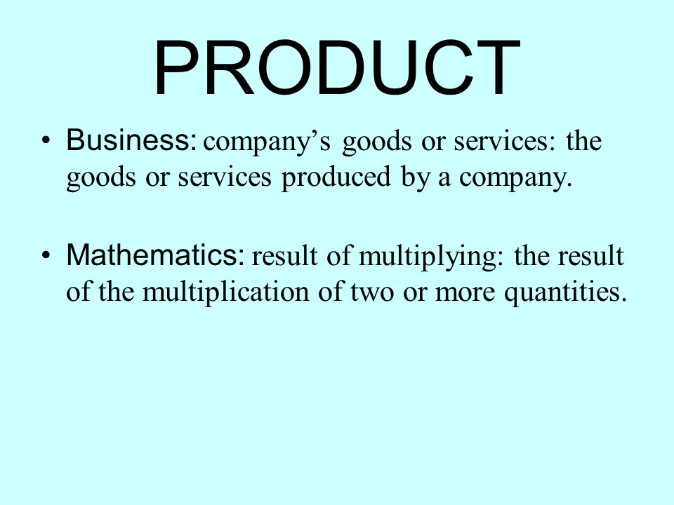 Business: companys goods or services: the goods or services produced by a company. Mathematics: result of multiplying: the result of the multiplicatio