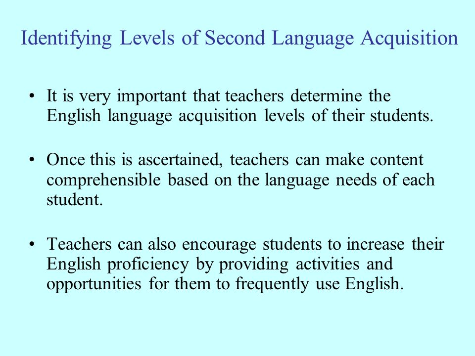 Identifying Levels of Second Language Acquisition It is very important that teachers determine the English language acquisition levels of their studen