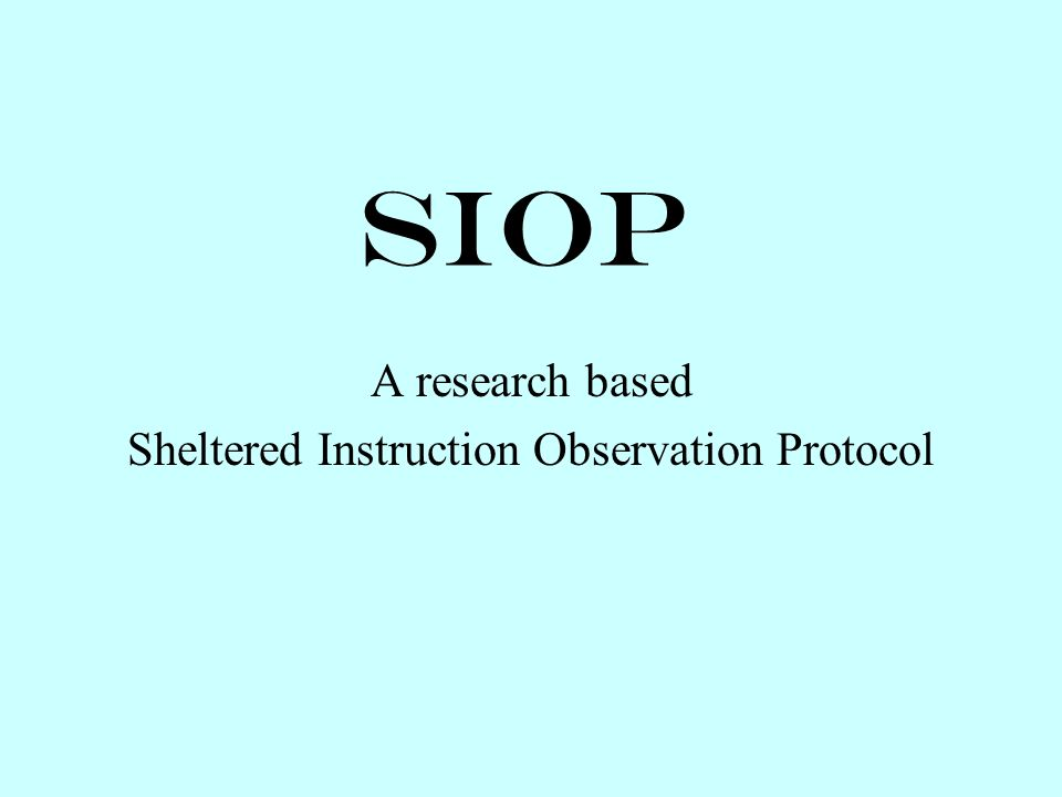 SIOP A research based Sheltered Instruction Observation Protocol