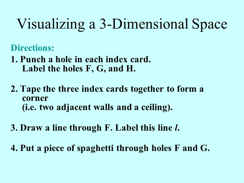Visualizing a 3-Dimensional Space Directions: 1. Punch a hole in each index card. Label the holes F, G, and H. 2. Tape the three index cards together