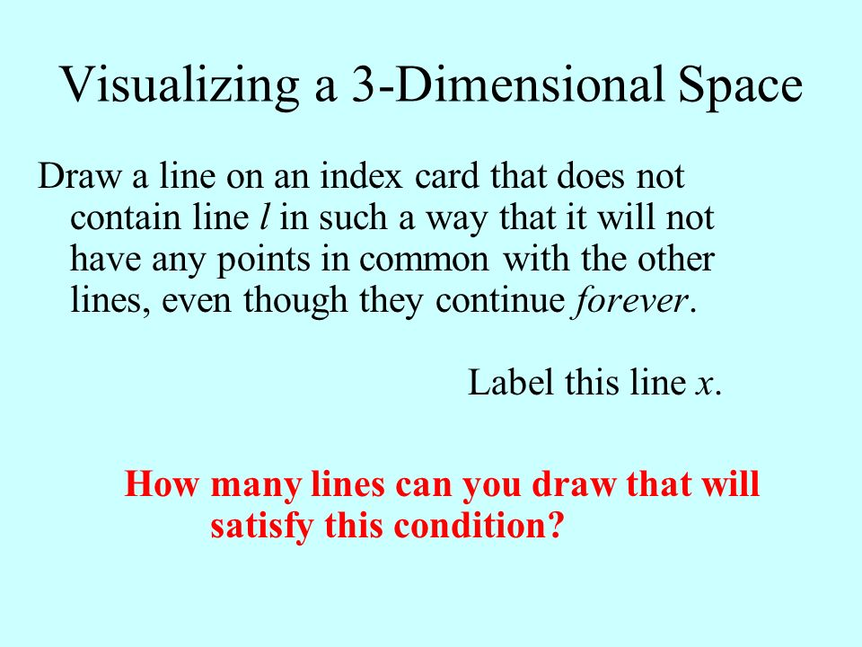Visualizing a 3-Dimensional Space Draw a line on an index card that does not contain line l in such a way that it will not have any points in common w