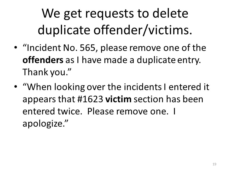 We get requests to delete duplicate offender/victims.