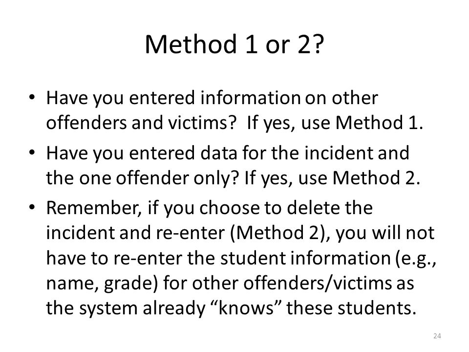 Method 1 or 2? Have you entered information on other offenders and victims? If yes, use Method 1. Have you entered data for the incident and the one o