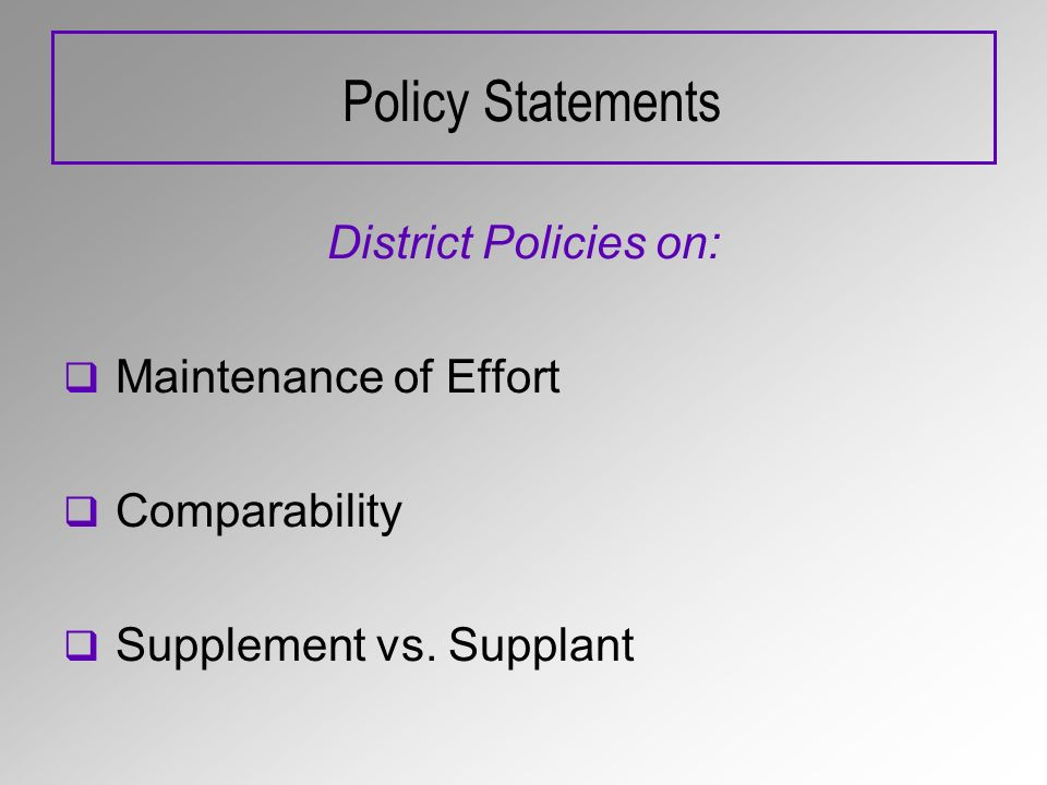 Policy Statements District Policies on: Maintenance of Effort Comparability Supplement vs. Supplant