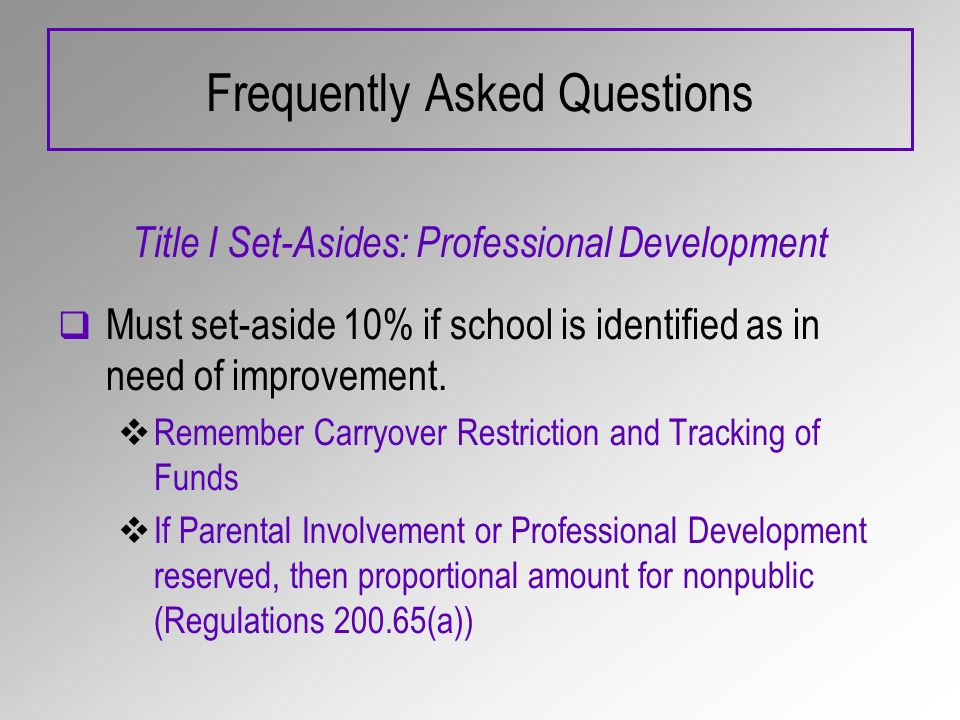 Frequently Asked Questions Title I Set-Asides: Professional Development Must set-aside 10% if school is identified as in need of improvement. Remember