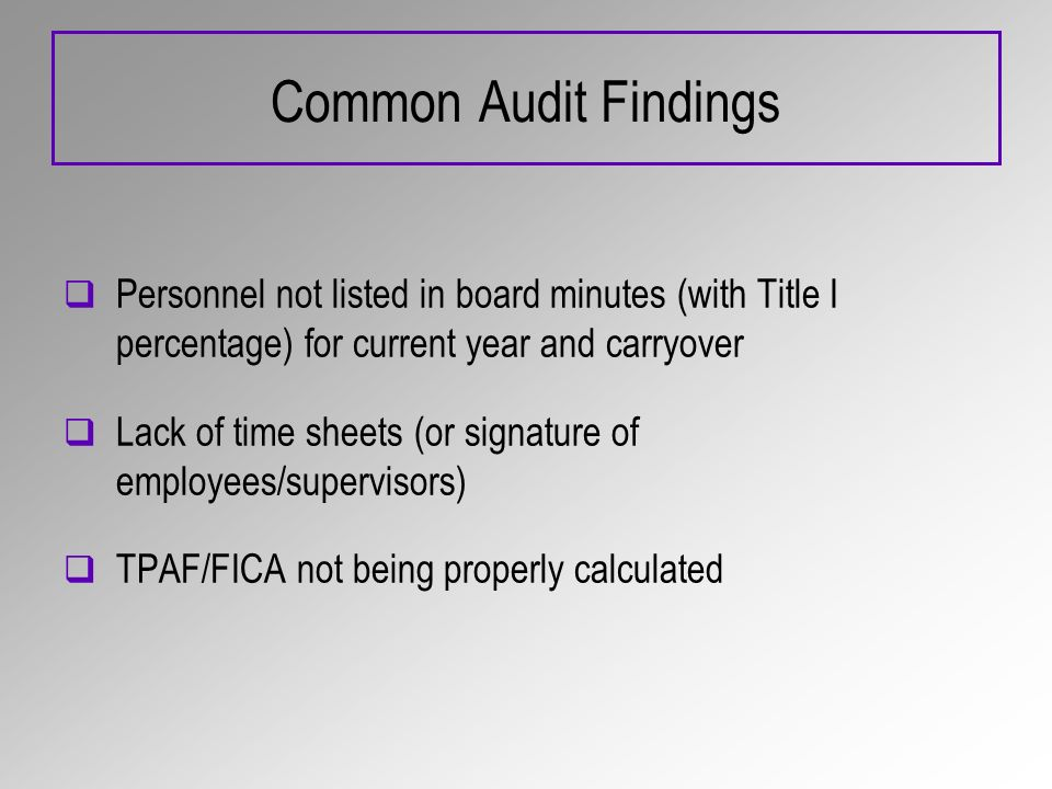 Common Audit Findings Personnel not listed in board minutes (with Title I percentage) for current year and carryover Lack of time sheets (or signature