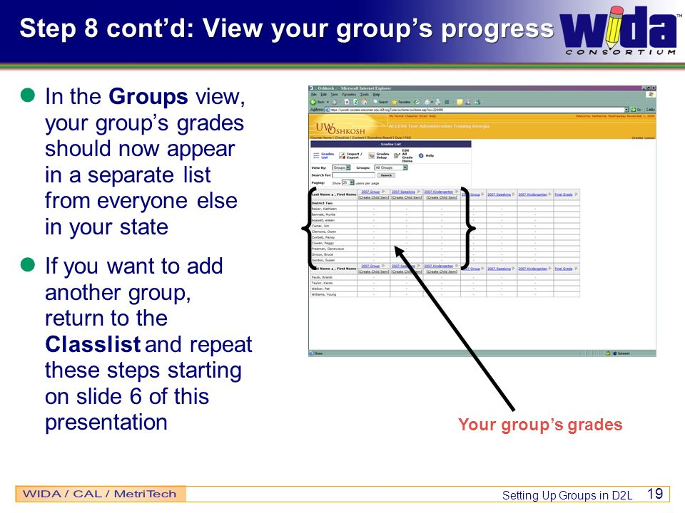 Setting Up Groups in D2L 19 Step 8 contd: View your groups progress In the Groups view, your groups grades should now appear in a separate list from e