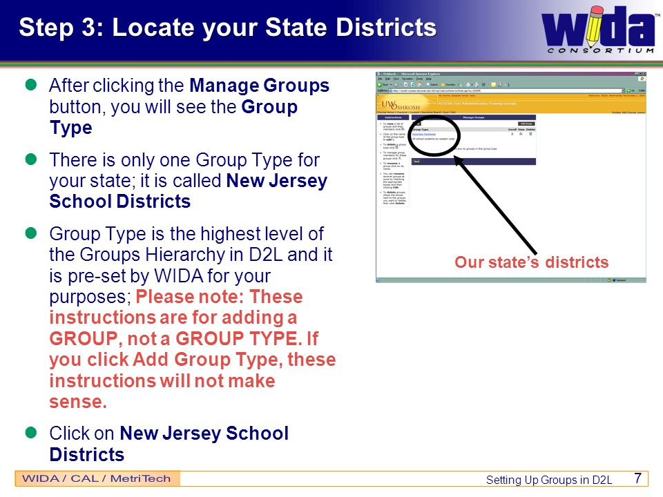 Setting Up Groups in D2L 7 Step 3: Locate your State Districts After clicking the Manage Groups button, you will see the Group Type There is only one