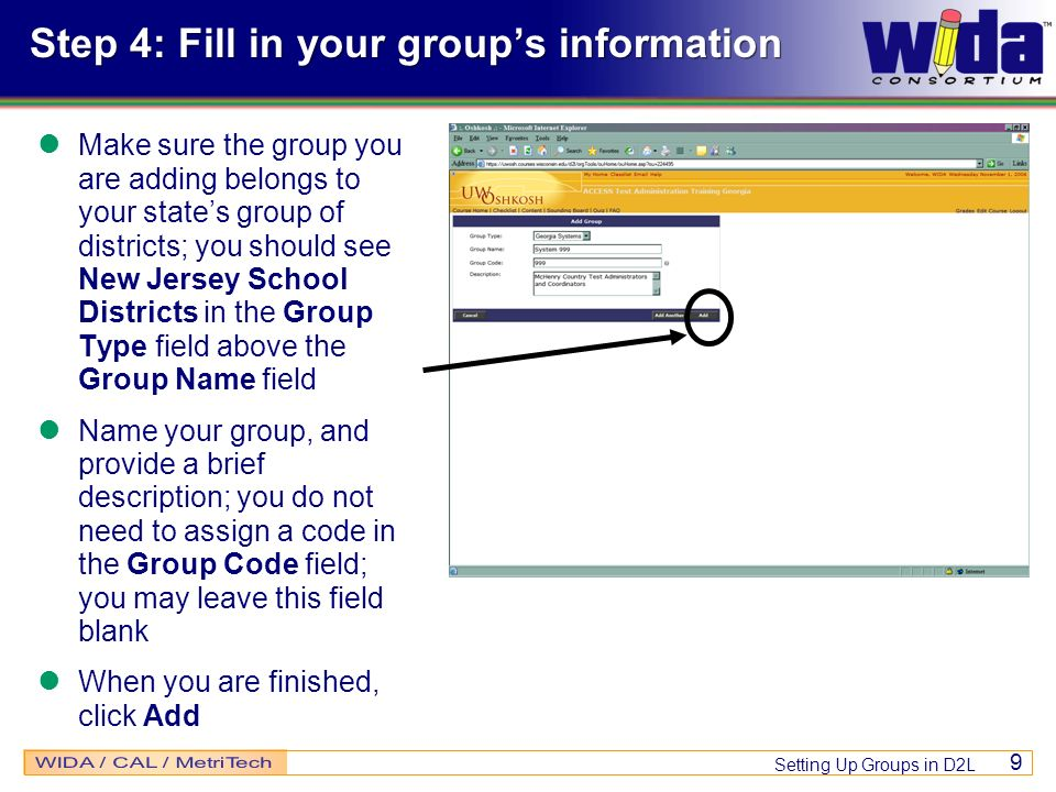 Setting Up Groups in D2L 9 Step 4: Fill in your groups information Make sure the group you are adding belongs to your states group of districts; you s