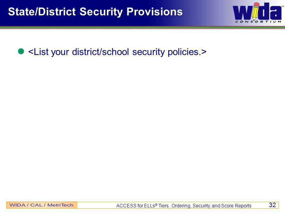 ACCESS for ELLs ® Tiers, Ordering, Security, and Score Reports 32 State/District Security Provisions