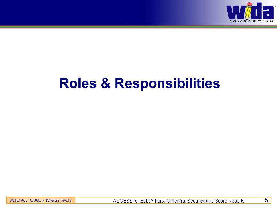 ACCESS for ELLs ® Tiers, Ordering, Security, and Score Reports 5 Roles & Responsibilities