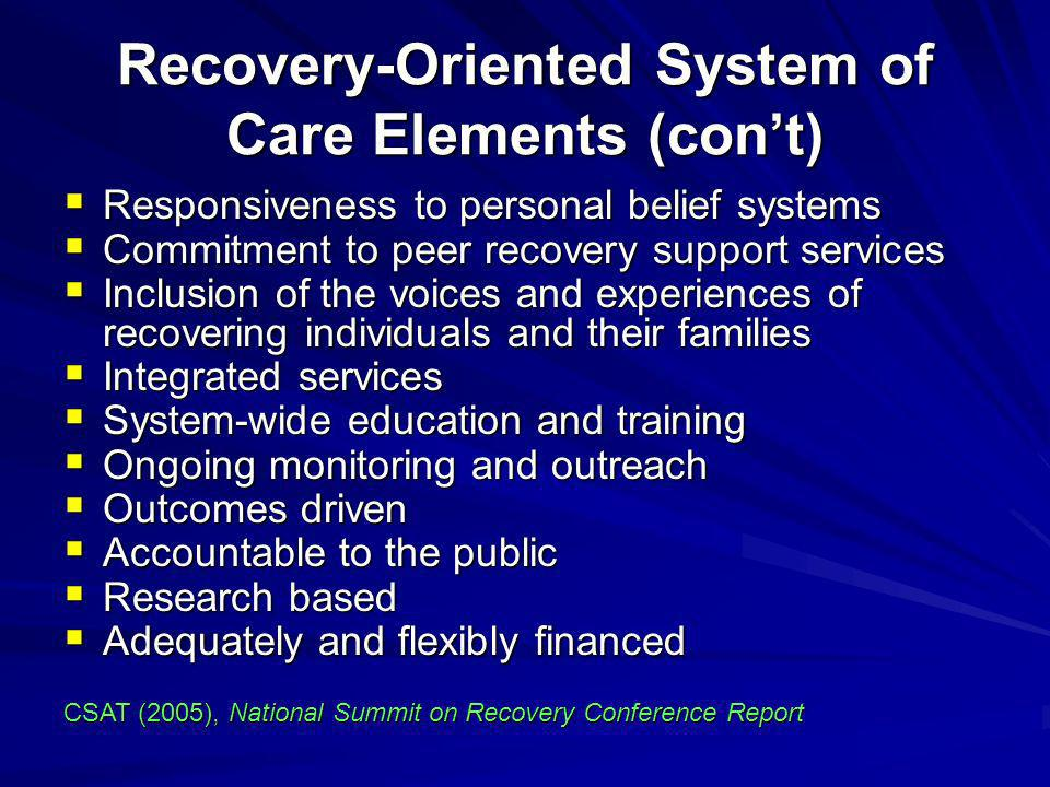 Recovery-Oriented System of Care Elements (cont) Responsiveness to personal belief systems Responsiveness to personal belief systems Commitment to pee