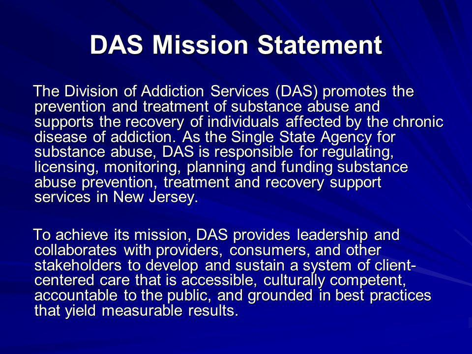 DAS Mission Statement The Division of Addiction Services (DAS) promotes the prevention and treatment of substance abuse and supports the recovery of i