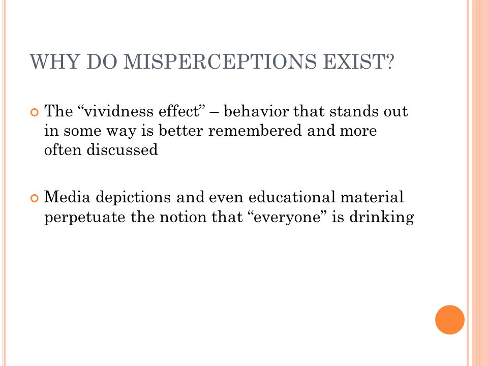 WHY DO MISPERCEPTIONS EXIST? The vividness effect – behavior that stands out in some way is better remembered and more often discussed Media depiction