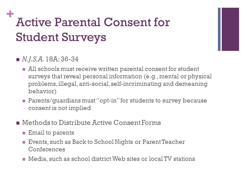 + Active Parental Consent for Student Surveys N.J.S.A. 18A: 36-34 All schools must receive written parental consent for student surveys that reveal pe