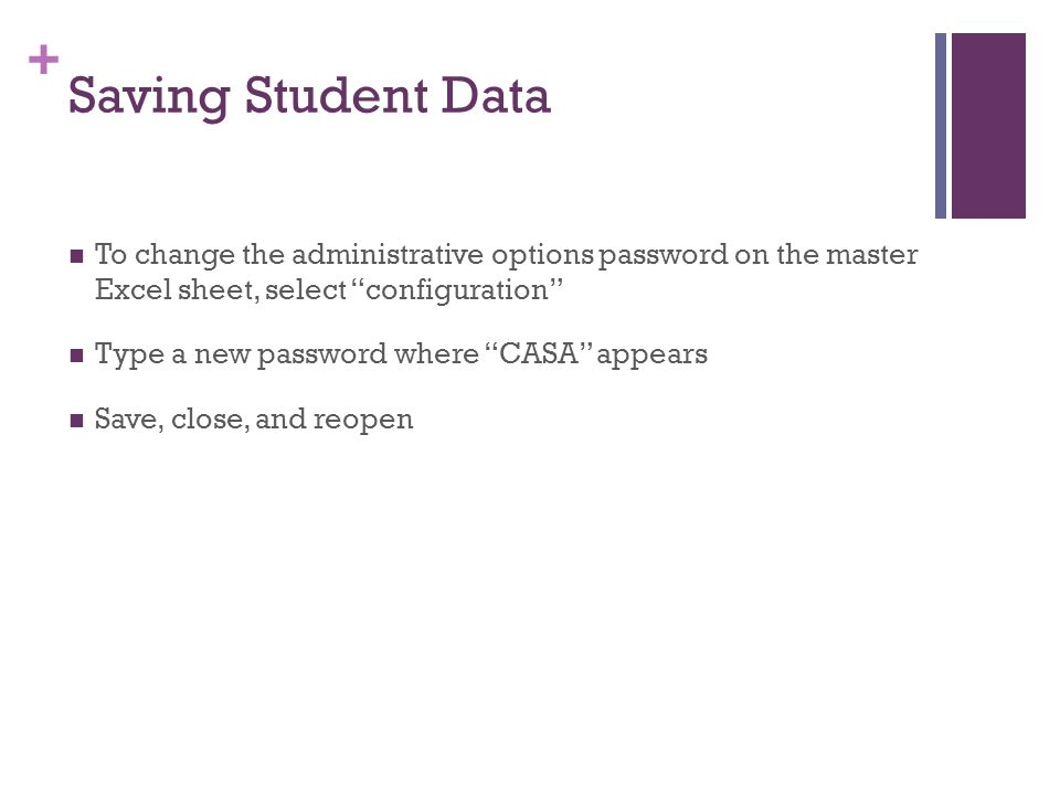 + Saving Student Data To change the administrative options password on the master Excel sheet, select configuration Type a new password where CASA appears Save, close, and reopen