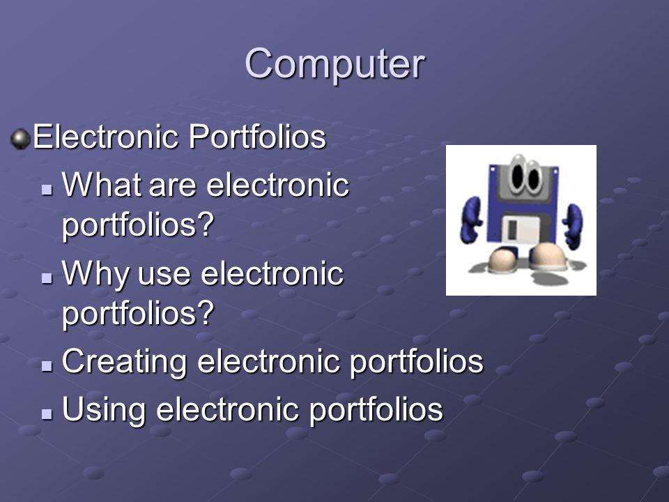 Computer Electronic Portfolios What are electronic portfolios.