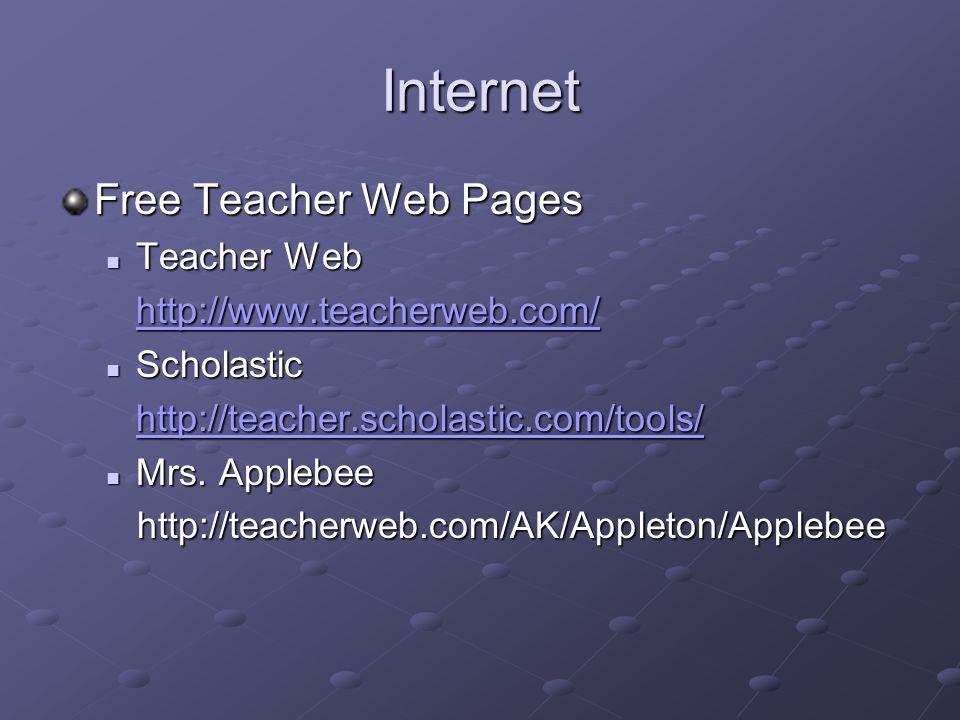 Internet Free Teacher Web Pages Teacher Web Teacher Web http://www.teacherweb.com/ Scholastic Scholastic http://teacher.scholastic.com/tools/ Mrs.