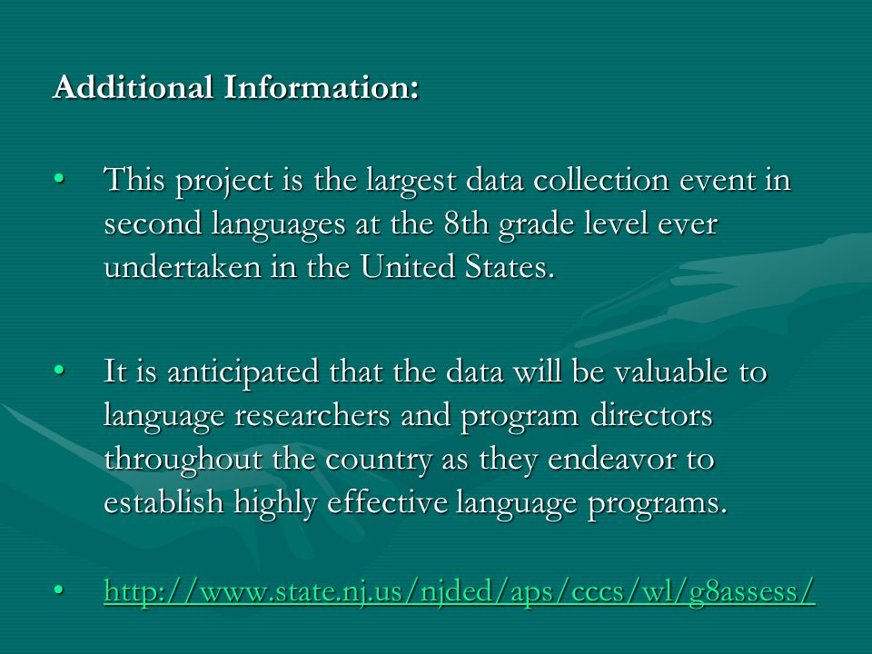 Additional Information : This project is the largest data collection event in second languages at the 8th grade level ever undertaken in the United States.This project is the largest data collection event in second languages at the 8th grade level ever undertaken in the United States.