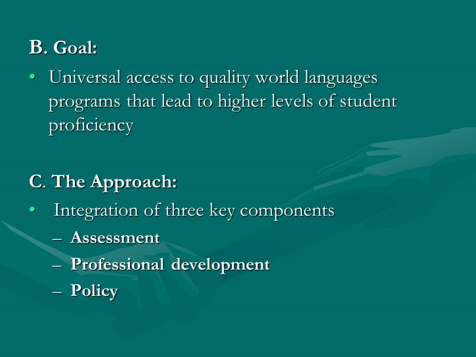 B. Goal: Universal access to quality world languages programs that lead to higher levels of student proficiencyUniversal access to quality world langu