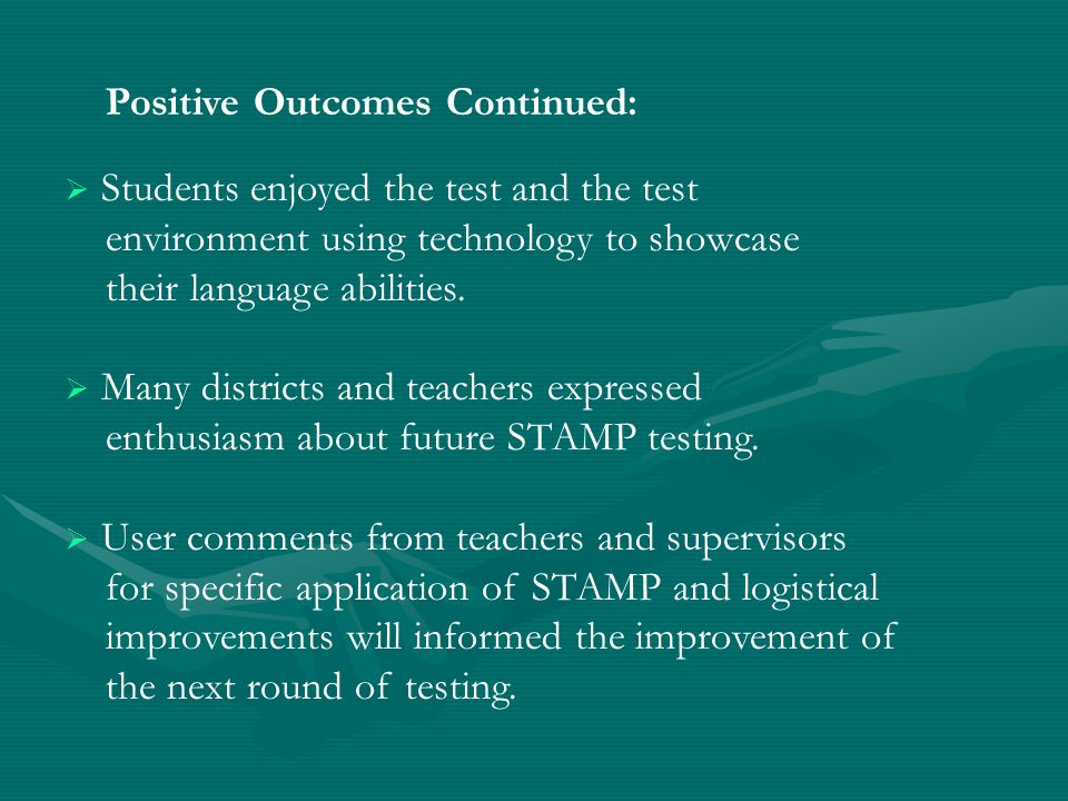 Positive Outcomes Continued: Students enjoyed the test and the test environment using technology to showcase their language abilities. Many districts