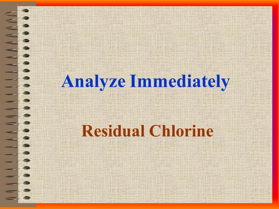Analyze Immediately Residual Chlorine
