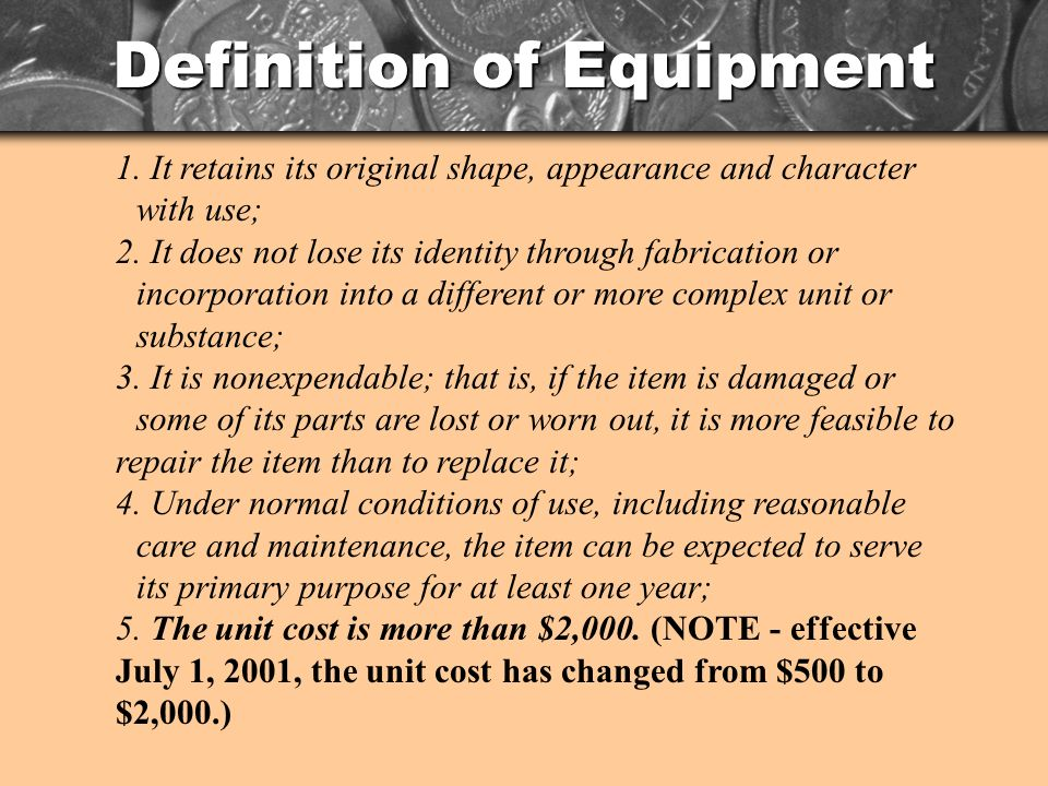 Definition of Equipment 1. It retains its original shape, appearance and character with use; 2.