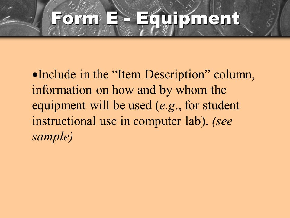 Form E - Equipment Include in the Item Description column, information on how and by whom the equipment will be used (e.g., for student instructional use in computer lab).
