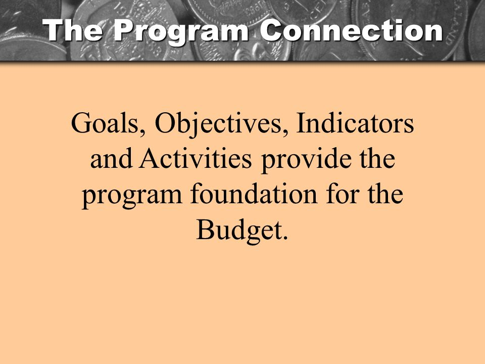 The Program Connection For each Goal, Objectives must be developed.