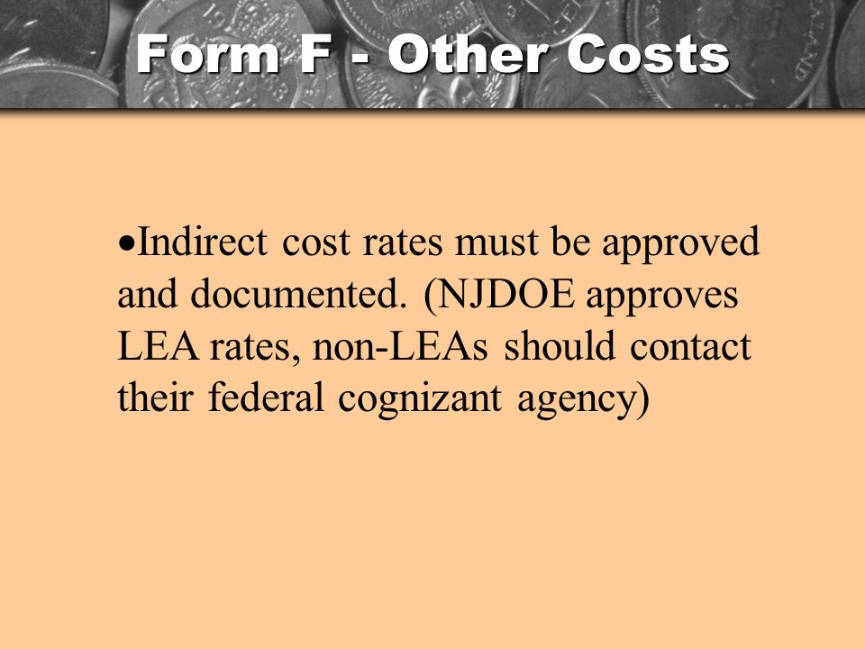 Form F - Other Costs Indirect cost rates must be approved and documented.