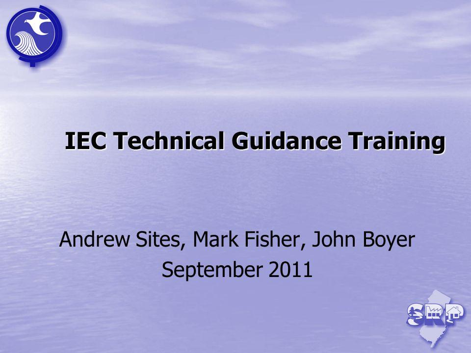IEC Technical Guidance Training Andrew Sites, Mark Fisher, John Boyer September 2011