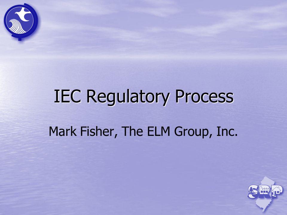 IEC Regulatory Process Mark Fisher, The ELM Group, Inc.