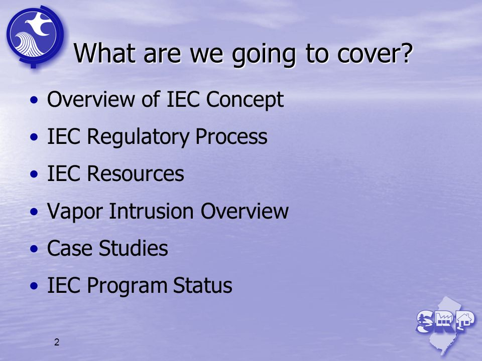 2 What are we going to cover? Overview of IEC Concept IEC Regulatory Process IEC Resources Vapor Intrusion Overview Case Studies IEC Program Status