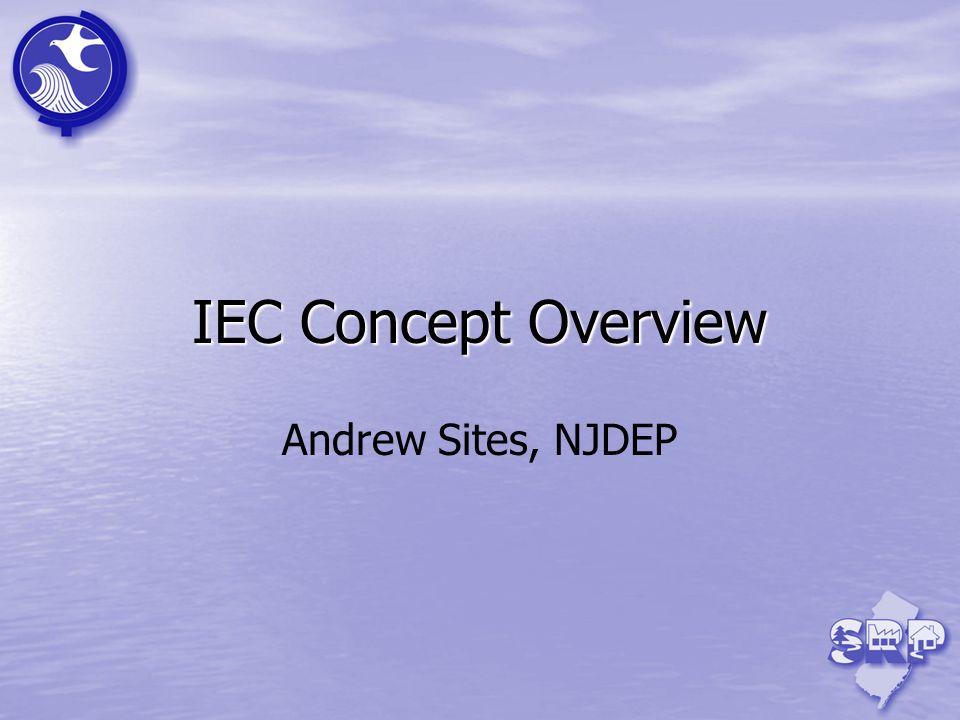 IEC Concept Overview Andrew Sites, NJDEP
