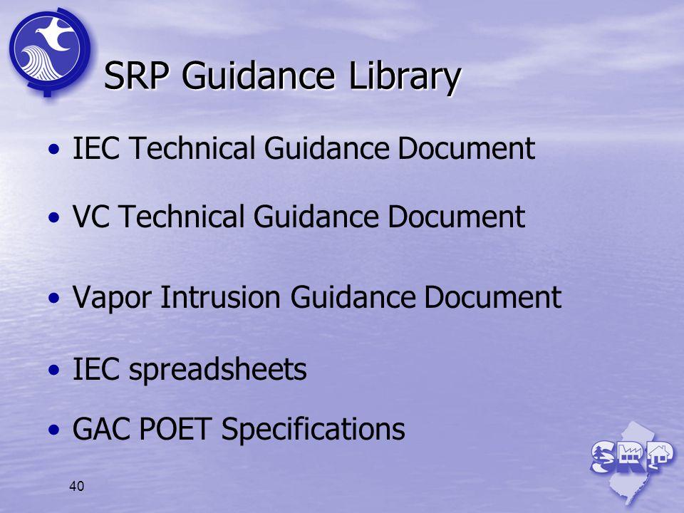 40 SRP Guidance Library IEC Technical Guidance Document VC Technical Guidance Document Vapor Intrusion Guidance Document IEC spreadsheets GAC POET Spe