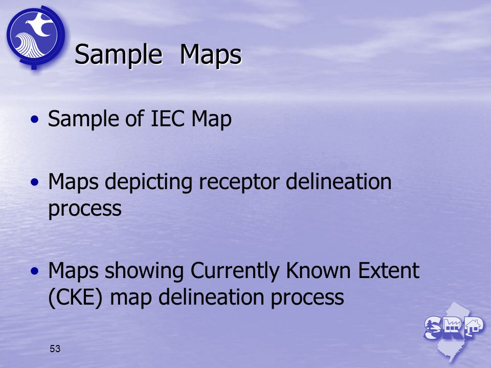 53 Sample Maps Sample of IEC Map Maps depicting receptor delineation process Maps showing Currently Known Extent (CKE) map delineation process