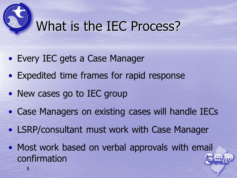 9 What is the IEC Process? Every IEC gets a Case Manager Expedited time frames for rapid response New cases go to IEC group Case Managers on existing