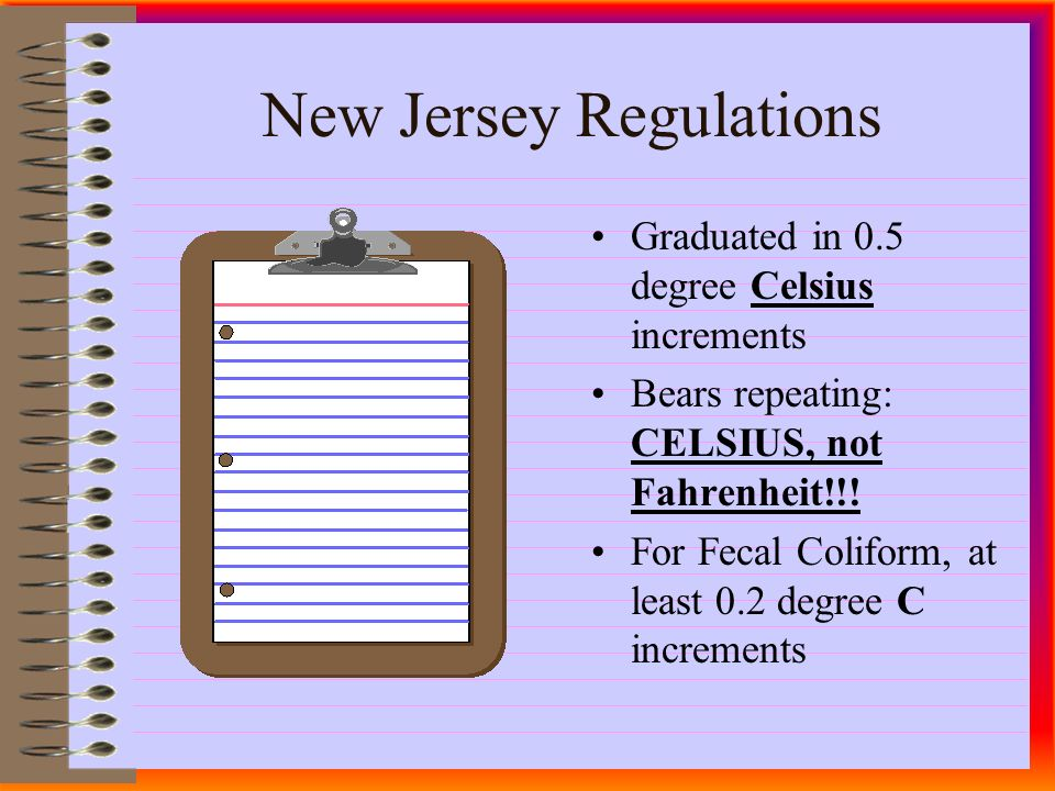 New Jersey Regulations Graduated in 0.5 degree Celsius increments Bears repeating: CELSIUS, not Fahrenheit!!.