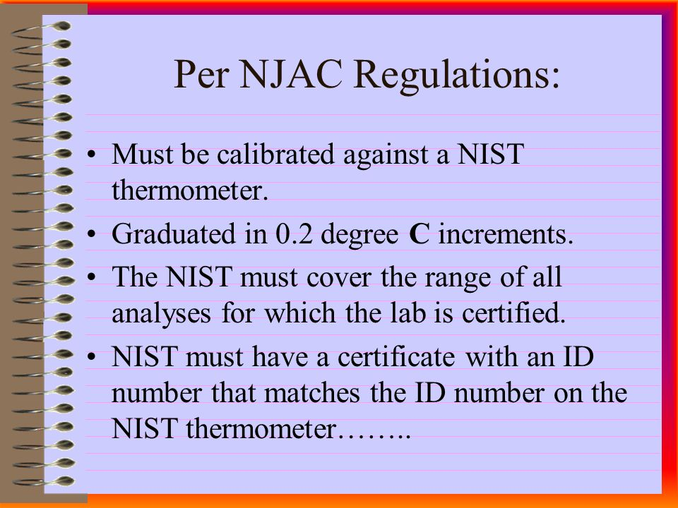 Per NJAC Regulations: Must be calibrated against a NIST thermometer.