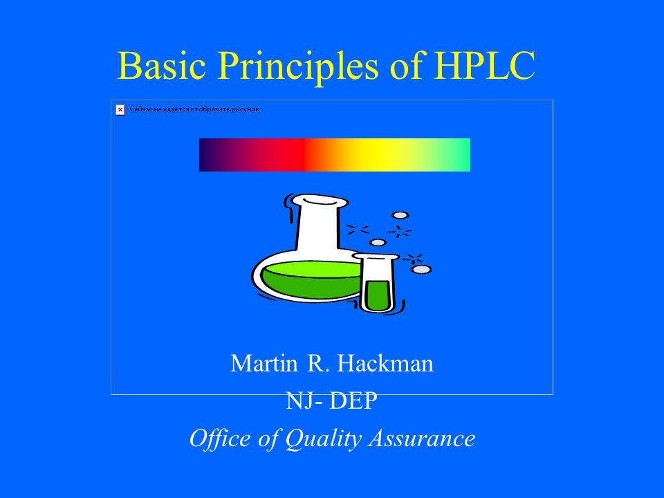 Basic Principles of HPLC Martin R. Hackman NJ- DEP Office of Quality Assurance