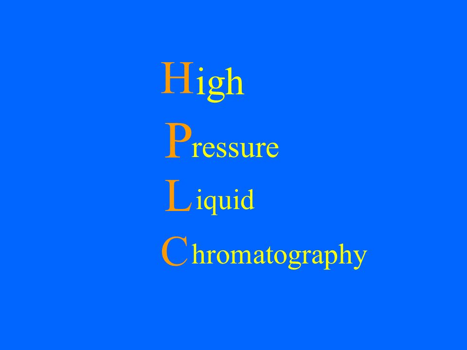 H P igh riced L iquid C hromatography