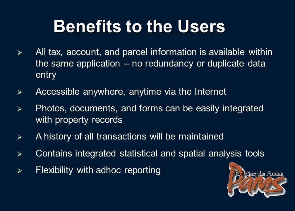 All tax, account, and parcel information is available within the same application – no redundancy or duplicate data entry Accessible anywhere, anytime