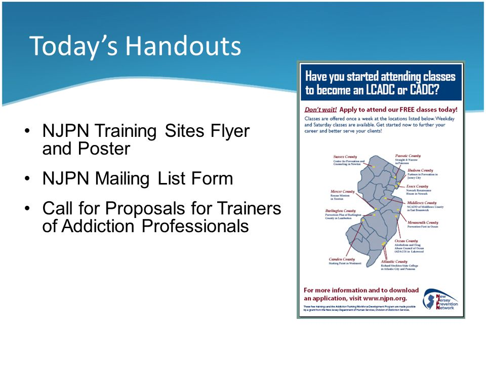 Todays Handouts NJPN Training Sites Flyer and Poster NJPN Mailing List Form Call for Proposals for Trainers of Addiction Professionals