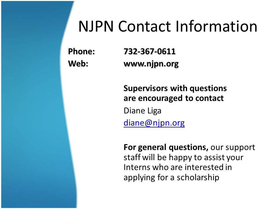 NJPN Contact Information Phone:732-367-0611 Web:www.njpn.org Supervisors with questions are encouraged to contact Diane Liga diane@njpn.org For genera