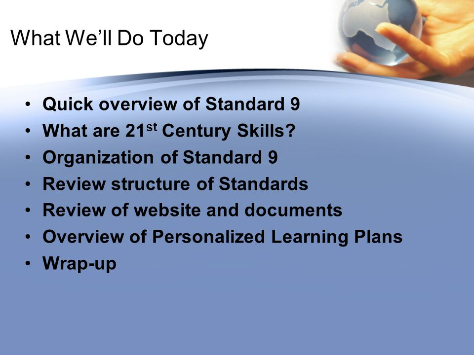 What Well Do Today Quick overview of Standard 9 What are 21 st Century Skills.